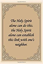 The Holy Spirit alone can do this the Holy Spirit alone can establish this link with one's neighbor: notebook lined journal quotes about life for men 110 Pages Size 6x9 Gifts To Men & Women