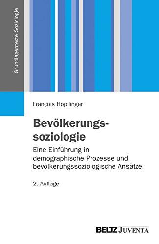 Bevölkerungssoziologie: Eine Einführung in demographische Prozesse und bevölkerungssoziologische Ansätze (Grundlagentexte Soziologie)