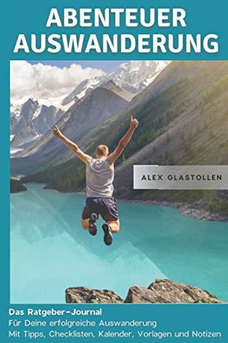 Abenteuer Auswanderung: Das Ratgeber-Journal für deine erfolgreiche Auswanderung: Mit Tipps,...