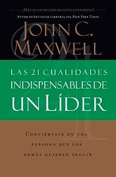 Las 21 cualidades indispensables de un líder de [John C. Maxwell]