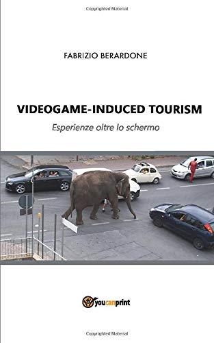Videogame-induced tourism. Esperienze oltre lo schermo
