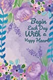Begin Each Day With a Happy Heart: List it out planner tracker - Daily routine record and inspirational, to-do lists top priorities and time ... planning, Novelty gift for friends