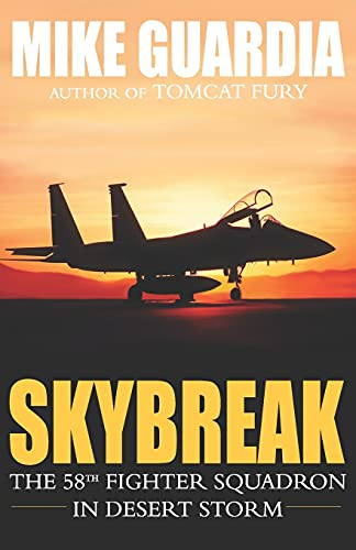 Compare Textbook Prices for Skybreak: The 58th Fighter Squadron in Desert Storm  ISBN 9780999644379 by Guardia, Mike