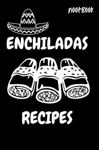 Enchiladas Recipes NoteBook Journal: Best Cooking Enchiladas Recipes, chicken enchiladas, chicken enchilada recipe, enchilada sauce, enchilada casserole, ...