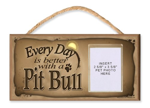 """Pit Bull """"Every Day is Better with a Pit Bull"""" Wooden Dog Sign with Clear Insert for Your Pet Photo"""