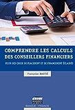 Comprendre les calculs des conseillers financiers: Pour des choix de placement et de financement éclairés