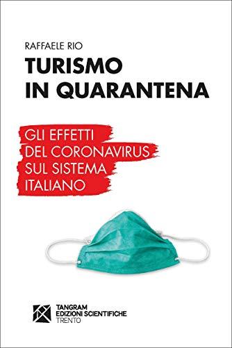 Turismo in quarantena. Gli effetti del Coronavirus sul sistema italiano (Italian Edition)