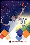 MENTE EN CIELO, PIES EN TIERRA (Spanish Edition)
