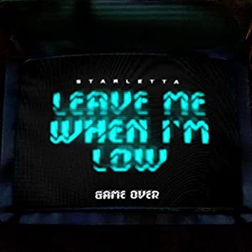 Leave Me When I'm Low