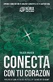 CONECTA CON TU CORAZÓN: Aprende a conectar con tu corazón y conviértelo en un hábito de vida. (Trilogía Anahata)