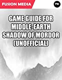 Game Guide for Middle Earth Shadow of Mordor (Unofficial) (English Edition)