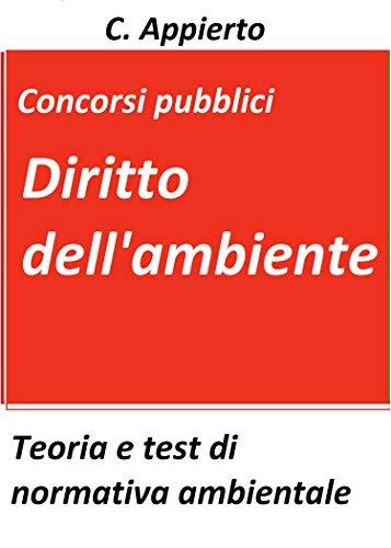 Diritto dell'ambiente: Teoria e test di normativa ambientale per la preparazione ai concorsi pubblici