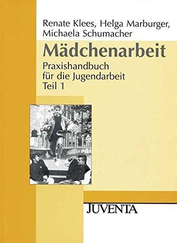 Mädchenarbeit: Praxishandbuch für die Jugendarbeit Teil 1 (Juventa Paperback) by Renate Klees-Möller (2011-03-16)