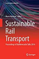 Sustainable Rail Transport: Proceedings of RailNewcastle Talks 2016 (Lecture Notes in Mobility)