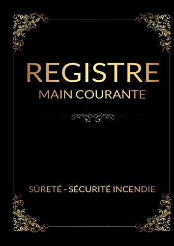 registre main courante sûreté - sécurité incendie: Livre / registre permettant lenregistrement chronologique des événement relatif à la sureté et la ... Format A4 - 200 pages – édition 2020