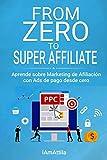 From Zero to Super Affiliate: Aprende sobre Marketing de Afiliación con Ads de pago desde cero