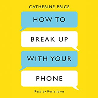 How to Break Up with Your Phone     The 30-Day Plan to Take Back Your Life              By:                                                                                                                                 Catherine Price                               Narrated by:                                                                                                                                 Rosie Jones                      Length: 4 hrs and 5 mins     54 ratings     Overall 4.6