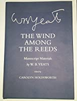 The Wind Among the Reeds: Manuscript Materials (Cornell Yeats)