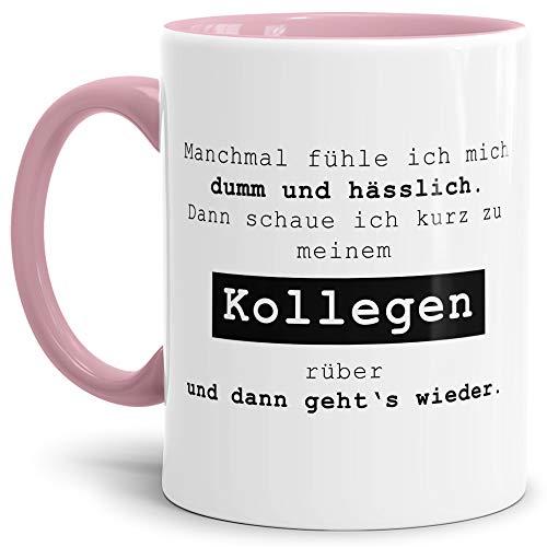 Tassendruck Spruch-Tasse Manchmal fühle ich Mich dumm und hässlich. Dann schaue ich zu Meinem Kollegen. Mug/Cup/Becher/Lustig/Witzig/Kollege/Arbeit/Geschenk-Idee/Büro/Innen & Henkel Rosa