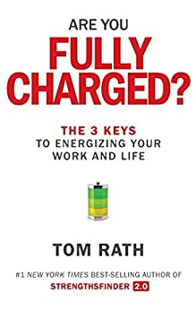 Are You Fully Charged?: The 3 Keys to Energizing Your Work and Life by [Tom Rath]