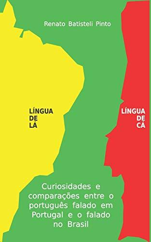 Língua de Lá Língua de Cá: Curiosidades e comparações entre o Português falado no Brasil e o falado em Portugal