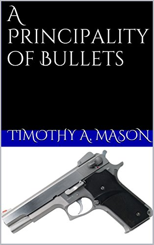 Book: A Principality of Bullets by Timothy Alexander Mason