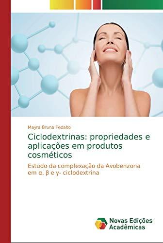 Ciclodextrinas: propriedades e aplicações em produtos cosméticos: Estudo da complexação da Avobenzona em α, β e γ- ciclodextrina
