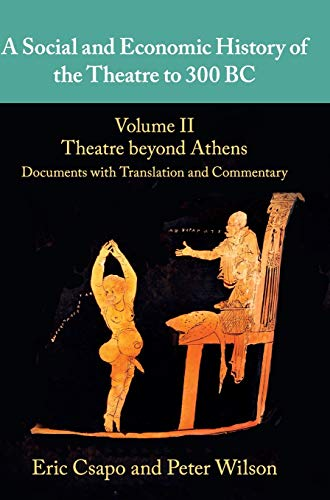 Compare Textbook Prices for A Social and Economic History of the Theatre to 300 BC: Volume 2, Theatre beyond Athens: Documents with Translation and Commentary  ISBN 9780521765572 by Csapo, Eric,Wilson, Peter
