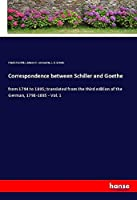 Correspondence between Schiller and Goethe: from 1794 to 1805; translated from the third edition of the German, 1798-1805 - Vol. 1