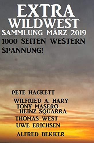 Extra Wildwest Sammlung März 2019 - 1000 Seiten Western Spannung!