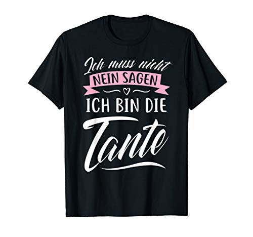 Ich muss nicht nein sagen, ich bin die Tante - Baby Party T-Shirt