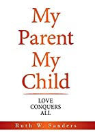 My Parent My Child: Love Conquers All