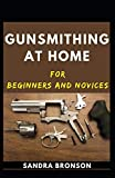Gunsmithing At Home For Beginners And Novices
