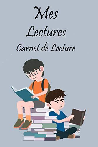 Mes Lectures Carnet de Lecture: Mon Carnet de Lecture à Remplir, carnet pour organiser vos livres, romans et bibliothèque , Journal de bord, fiches de lecture .
