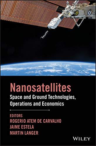 Nanosatellites: Space and Ground Technologies, Operations and Economics