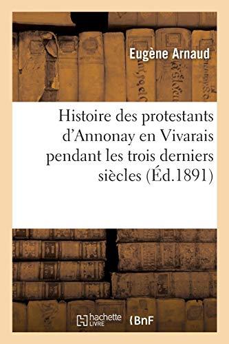 Histoire des protestants d'Annonay en Vivarais pendant les trois derniers siècles