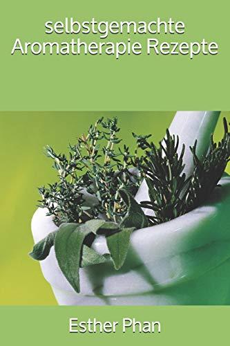 selbstgemachte Aromatherapie Rezepte