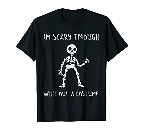 Halloween Costume Shirt I'm scary enough with out a costume