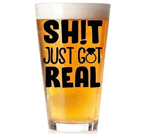 Shit Just Got Real™ - Premium 16oz Pint Beer Glass - Guy Engagement Gifts for Him
