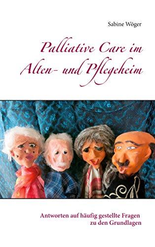 Palliative Care im Alten- und Pflegeheim: Antworten auf häufig gestellte Fragen zu den Grundlagen