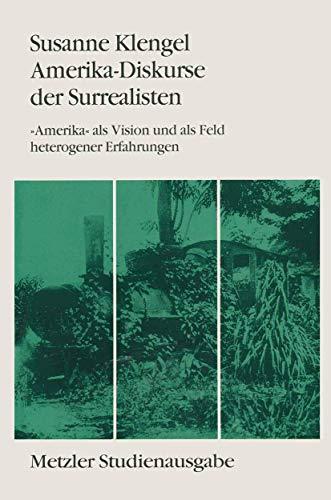 Amerika-Diskurse Der Surrealisten: amerika ALS Vision Und ALS Feld Heterogener Erfahrungen