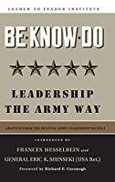 Be * Know * Do, Adapted from the Official Army Leadership Manual: Leadership the Army Way (Frances Hesselbein Leadership Forum)