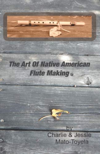 Compare Textbook Prices for The Art Of Native American Flute Making  ISBN 9781514845981 by Mato-Toyela, Charlie,Mato-Toyela, Jessie