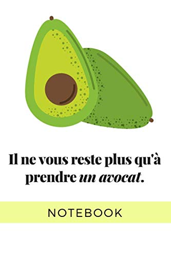 Il ne vous reste plus qu'à prendre un avocat : Notebook: Carnet de notes Avocats : Très beau cahier journal pour tous les fans de légumes  110 pages ... à transporter  cahier ligné  cahier mignon