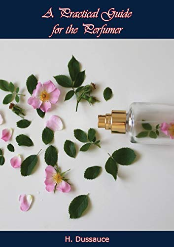 A Practical Guide for the Perfumer (English Edition)