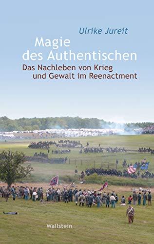 Magie des Authentischen: Das Nachleben von Krieg und Gewalt im Reenactment (Wert der...