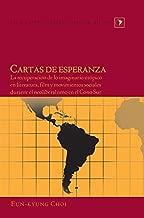 Cartas de esperanza: La recuperación de lo imaginario utópico en literatura, film y movimientos sociales durante el neoliberalismo en el Cono Sur (Latin America) (Spanish Edition)