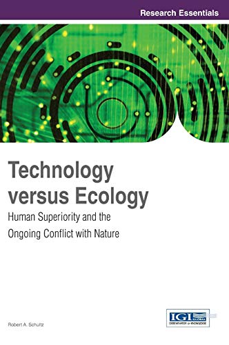 Book: Technology versus Ecology - Human Superiority and the Ongoing Conflict with Nature by Robert A. Schultz