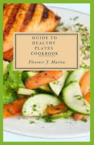Guide to Healthy Plates Cookbook: Healthy Plate shows you...