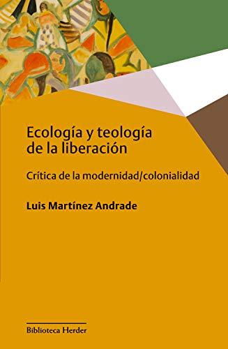 Ecología y teología de la liberación: Crítica de la modernidad/colonialidad (Biblioteca Herder nº 0) (Spanish Edition)